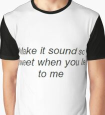 """""""Make it sound so sweet when you lie to me"""" Graphic T-Shirt"""