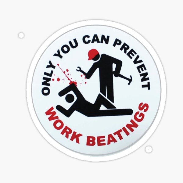 Only you can prevent work beatings  Sticker
