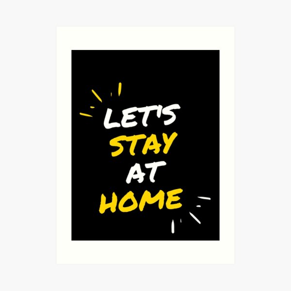 Lets stay at home  Art Print