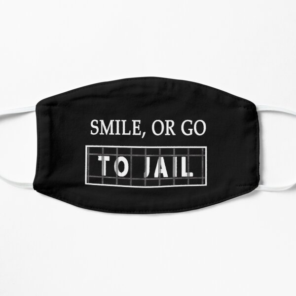 Smile Or Go To Jail HTGAWM  Flat Mask