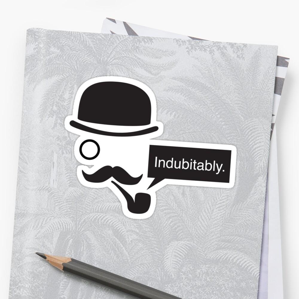 Indubitably. by Ts0n
