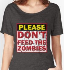 Don't feed zombies Women's Relaxed Fit T-Shirt