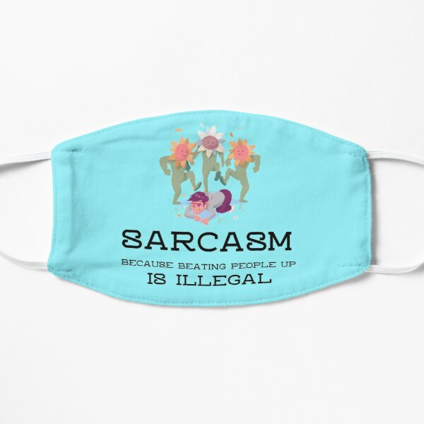 Sarcasm Because Beating People Up is Illegal Sarcastic Tee Flat Mask