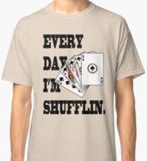 Erry day I'm Shufflin Classic T-Shirt