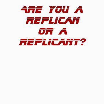 Are you a Replican or a Replicant? by zorpzorp