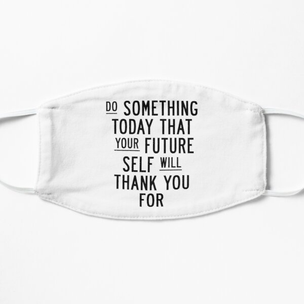 Do Something Today That Your Future Self Will Thank You For Mask
