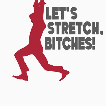Let's Stretch, Bitches! (red & gray) by neur0tica