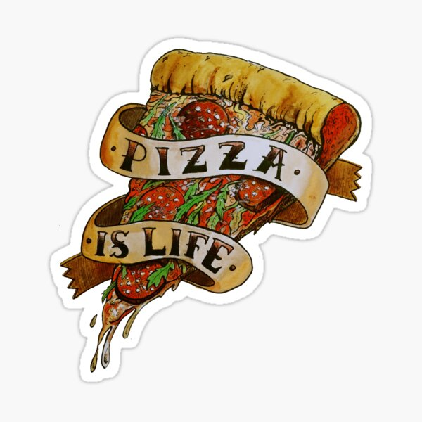 Pizza is Life Sticker