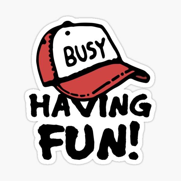 Busy having fun Sticker