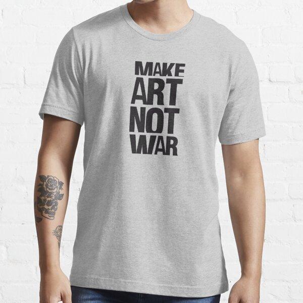 Make art not war Essential T-Shirt