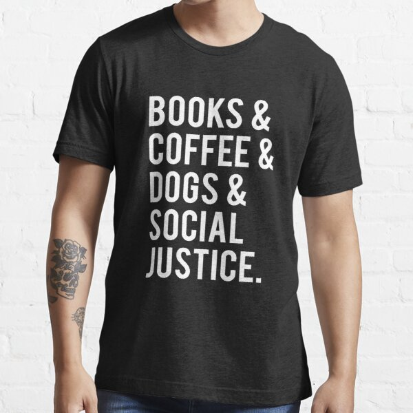 Books And Coffee And Dogs And Social Justice Essential T-Shirt