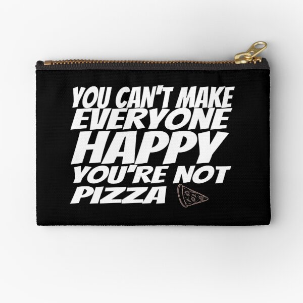 You Can't Make Everyone Happy You're Not Pizza Zipper Pouch