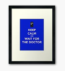 KEEP CALM AND WAIT FOR THE DOCTOR Framed Print
