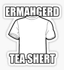 ERMAHGERD t-shirt Sticker