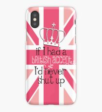 If I had a British accent I'd never Shut Up iPhone Case