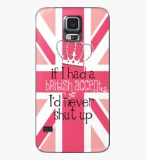 If I had a British accent I'd never Shut Up Case/Skin for Samsung Galaxy