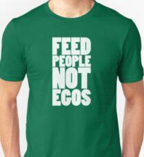 Feed people not egos Unisex T-Shirt
