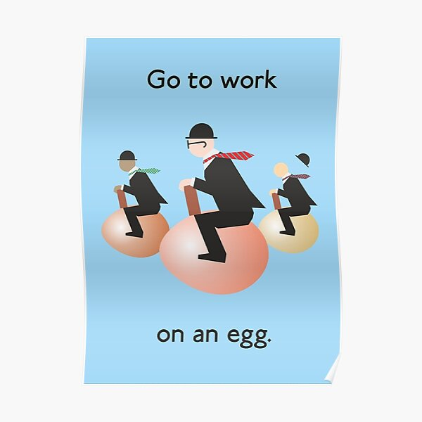 Go to work on an egg Poster