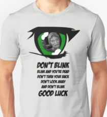 Don't Blink. Good Luck. Unisex T-Shirt
