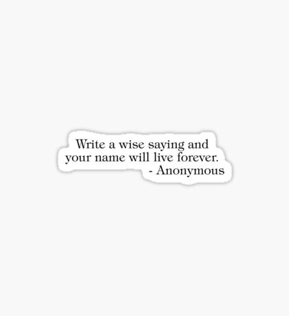Write a wise saying and your name will live forever Sticker