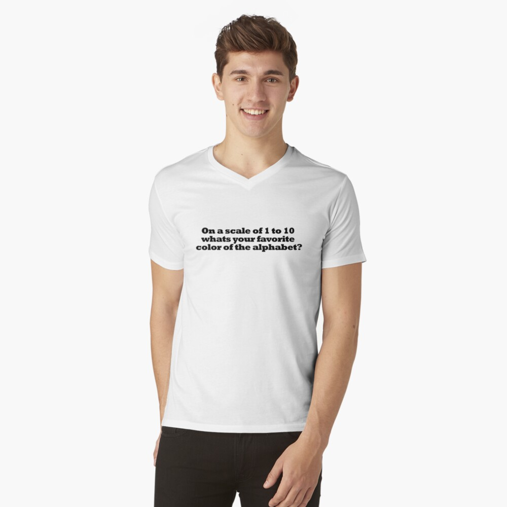 On a scale of 1 to 10 whats your favorite color of the alphabet? Mens V-Neck T-Shirt Front