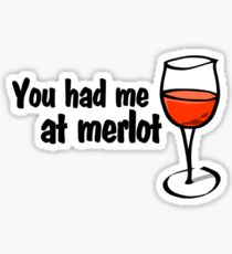 You had me at merlot Sticker