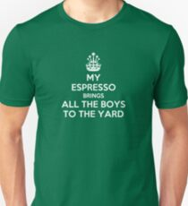 My espresso brings all the boys to the yard T-Shirt