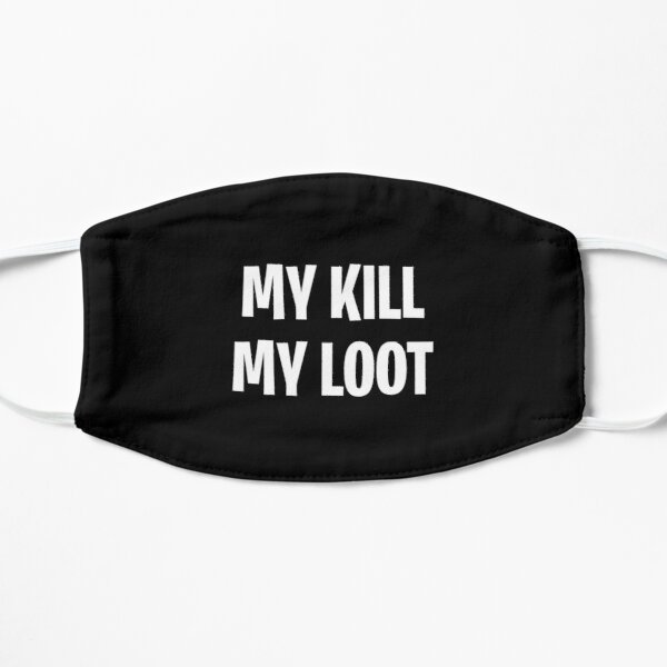 My kill My loot Flat Mask