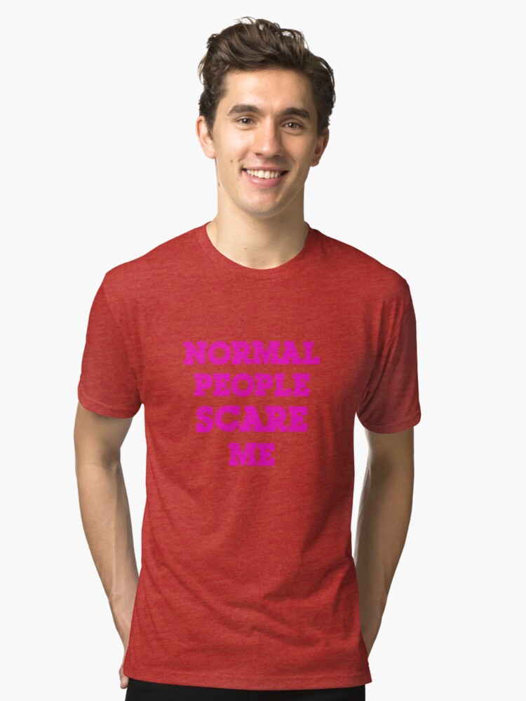 Normal People Scare Me Tri-blend T-Shirt Front