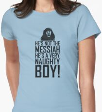 He's Not The Messiah He's A Very Naughty Boy Women's Fitted T-Shirt