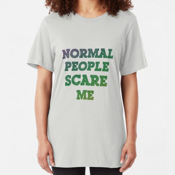 Normal People Scare Me  Slim Fit T-Shirt