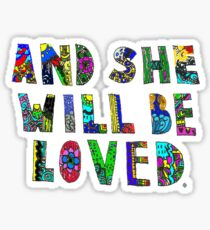 and she wil be loved Sticker