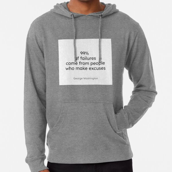 George Washington - 99% of failures come from people who make excuses. Lightweight Hoodie