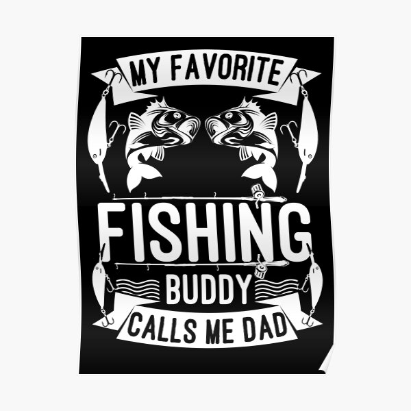Download My Favorite Fishing Buddy Calls Me Dad Poster By Abidilana Redbubble