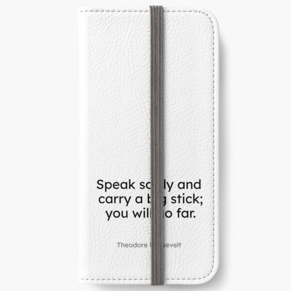 Theodore Roosevelt - Speak softly and carry a big stick; you will go far. iPhone Wallet