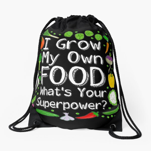I Grow My Own Food Whats Your Superpower? Drawstring Bag