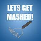 Lets Get Mashed! by StevePaulMyers