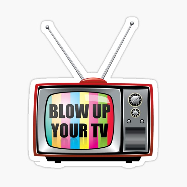 Blow Up Your TV Sticker