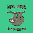 Funny & Cute Sloth 'Live Slow Die Whenever' Cool Statement / Lazy Motto / Slogan by badbugs