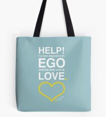 Help! I've Been Diagnosed with Ego and the Only Cure is Love Tote Bag