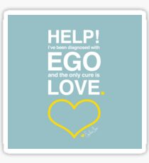 Help! I've Been Diagnosed with Ego and the Only Cure is Love Sticker