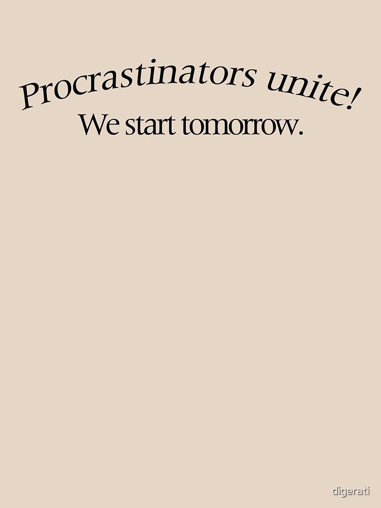 Procrastinators Unite! by digerati