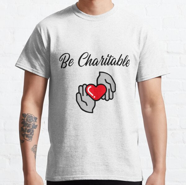 Be Charitable Classic T-Shirt