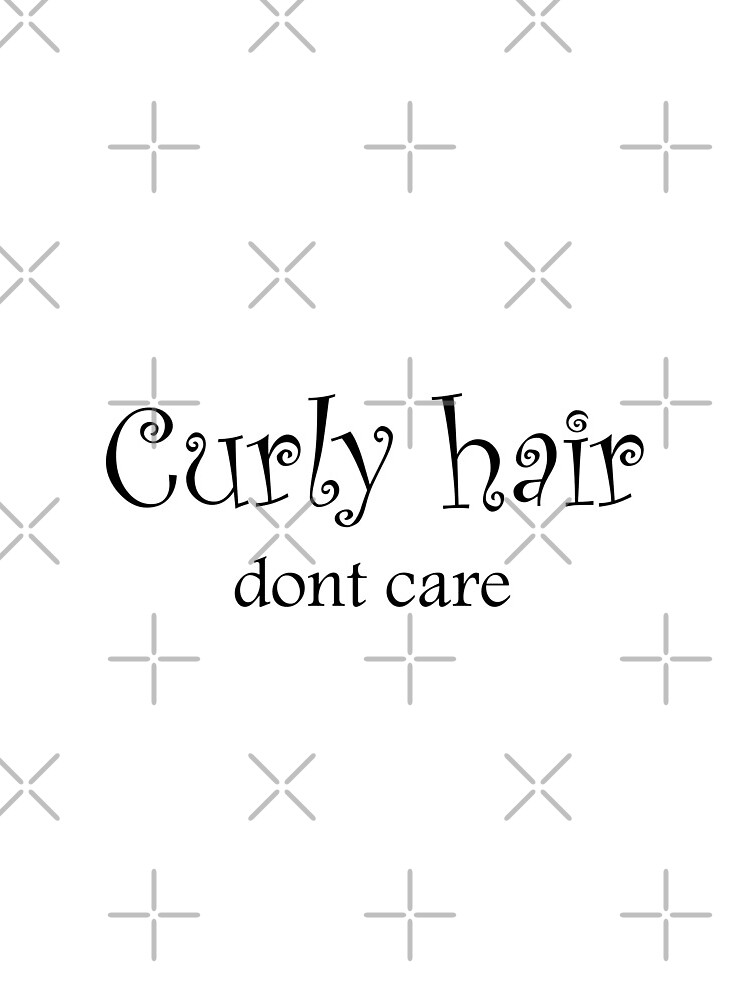Curly Hair Don't Care :  Funny Curly Hair Gift by yassineelakli
