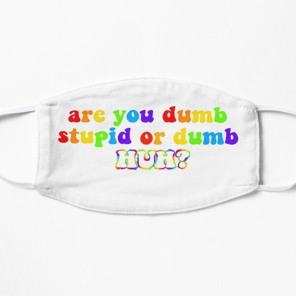 êtes-vous stupide stupide ou stupide hein Masque sans plis