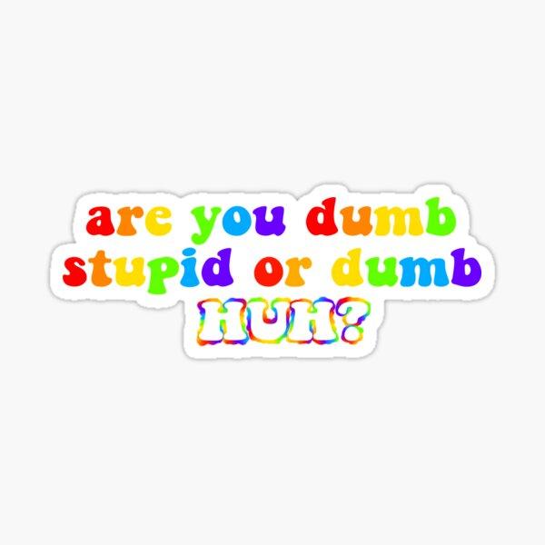 êtes-vous stupide stupide ou stupide hein Sticker