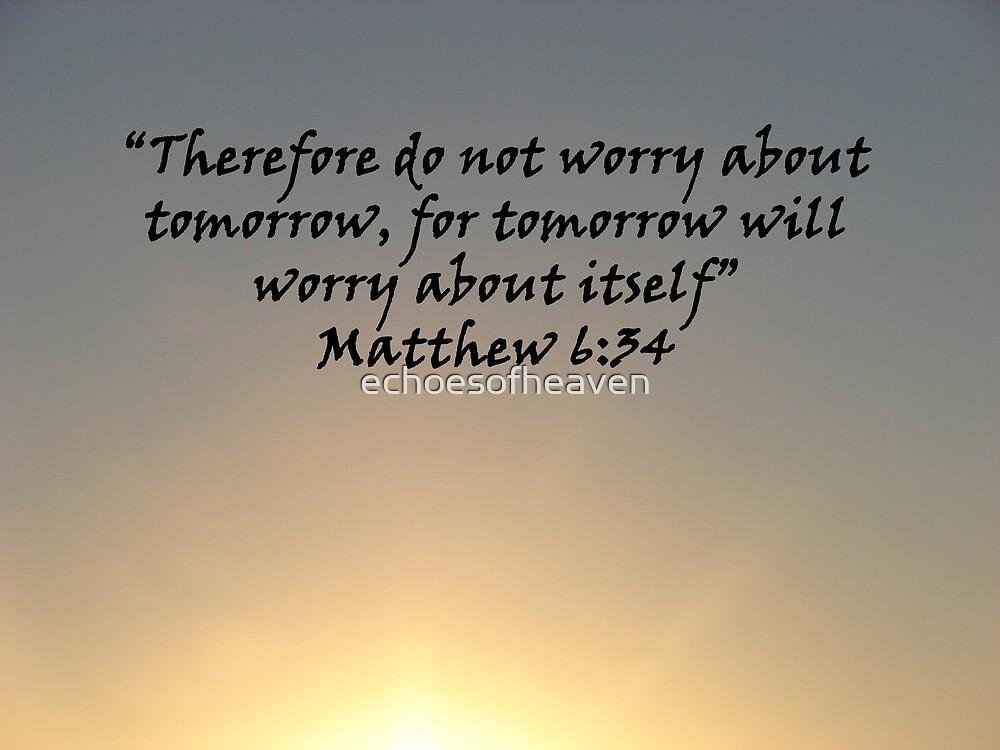 """""""Matthew 6:34""""  by Carter L. Shepard by echoesofheaven"""