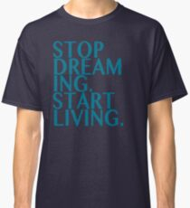 Stop Dreaming Start Living Classic T-Shirt