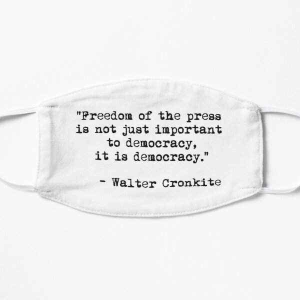 Freedom of the press is not just important to democracy, it is democracy. Mask