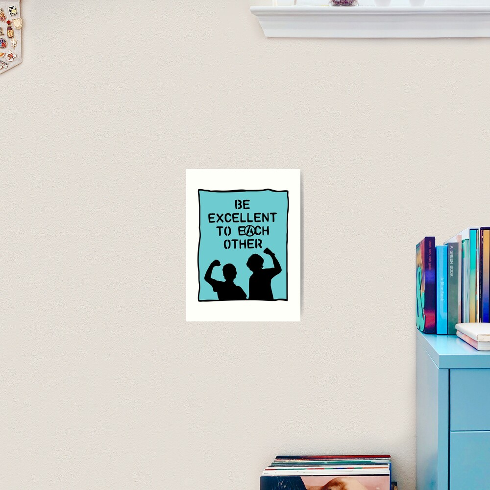 be excellent to each other | bill & ted's excellent adventure Art Print